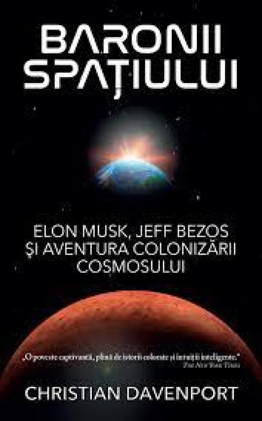 """O carte pe zi: """"Baronii spațiului : Elon Musk, Jeff Bezos și aventura colonizării cosmosului"""""""